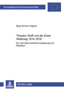 Theodor Wolff und der Erste Weltkrieg 1914-1918