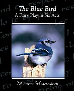 The Blue Bird A Fairy Play in Six Acts