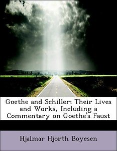 Goethe and Schiller; Their Lives and Works, Including a Commenta