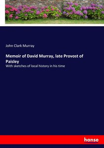 Memoir of David Murray, late Provost of Paisley