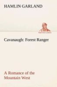 Cavanaugh: Forest Ranger A Romance of the Mountain West