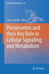 Peroxisomes and their Key Role in Cellular Signaling and Metabol