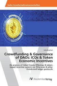 Crowdfunding & Governance of DAOs: ICOs & Token Economic Incenti