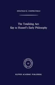 The Totalizing Act: Key to Husserl's Early Philosophy