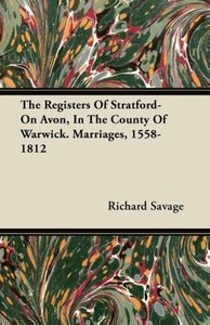 The Registers Of Stratford-On Avon, In The County Of Warwick. Ma