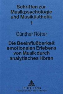 Die Beeinflussbarkeit emotionalen Erlebens von Musik durch analy