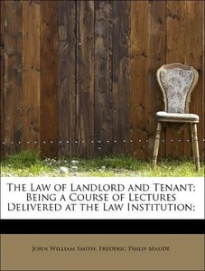 The Law of Landlord and Tenant; Being a Course of Lectures Deliv