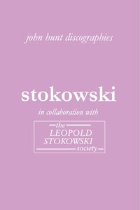 Leopold Stokowski. Second Edition of the Discography. [2006].