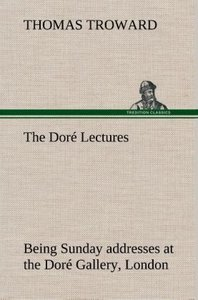 The Doré Lectures being Sunday addresses at the Doré Gallery, Lo
