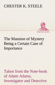The Mansion of Mystery Being a Certain Case of Importance, Taken