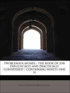 Problemata mundi : the book of Job exegetically and practically