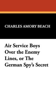 Air Service Boys Over the Enemy Lines, or the German Spy's Secre