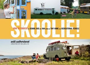 Skoolie!: How to Convert a School Bus or Van Into a Tiny Home or
