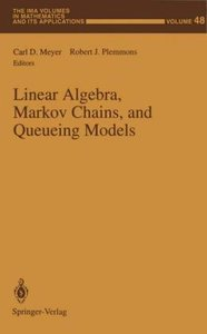 Linear Algebra, Markov Chains, and Queueing Models