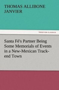 Santa Fé's Partner Being Some Memorials of Events in a New-Mexic