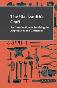 The Blacksmith's Craft - An Introduction To Smithing For Apprent
