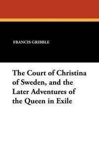 The Court of Christina of Sweden, and the Later Adventures of th
