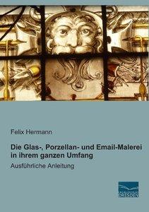 Die Glas-, Porzellan- und Email-Malerei in ihrem ganzen Umfang