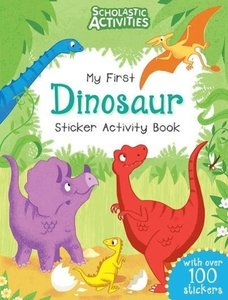 Scholastic Activities: My First Dinosaur Sticker Activity Book