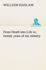 From Death into Life or, twenty years of my minstry