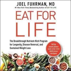 Eat for Life: The Breakthrough Nutrient-Rich Program for Longevi