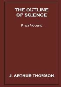 The Outline of Science, First Volume