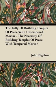 The Folly Of Building Temples Of Peace With Untempered Mortar -