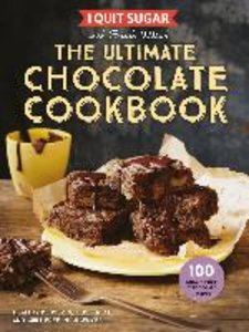 I Quit Sugar: The Ultimate Chocolate Cookbook