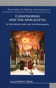 Catastrophes and the Apocalyptic in the Middle Ages and the Rena