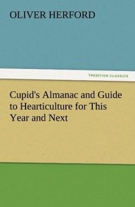 Cupid's Almanac and Guide to Hearticulture for This Year and Nex