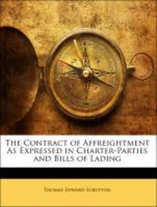 The Contract of Affreightment As Expressed in Charter-Parties an