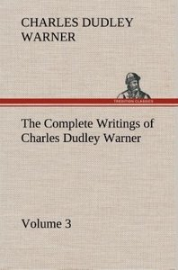 The Complete Writings of Charles Dudley Warner - Volume 3