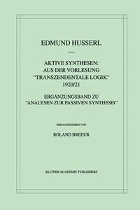 """Aktive Synthesen: Aus der Vorlesung """"Transzendentale Logik"""" 1920"""