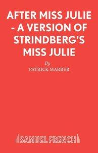 After Miss Julie - A Version of Strindberg's Miss Julie