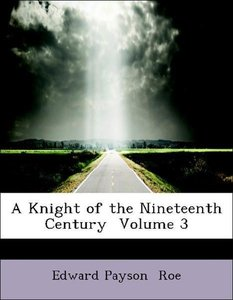 A Knight of the Nineteenth Century Volume 3