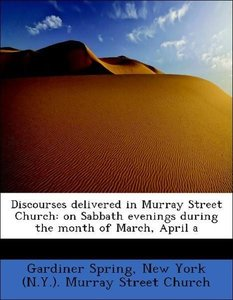 Discourses delivered in Murray Street Church: on Sabbath evening
