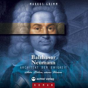 Balthasar Neumann - Architekt der Ewigkeit