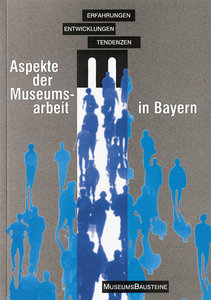 Aspekte der Museumsarbeit in Bayern