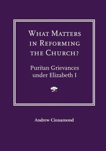 What Matters in Reforming the Church? Puritan Grievances Under E