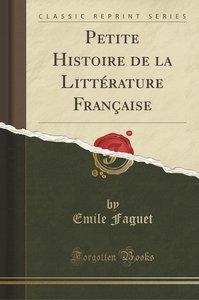 Petite Histoire de la Littérature Française (Classic Reprint)