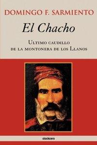 El Chacho - Ultimo Caudillo de La Montonera de Los Llanos