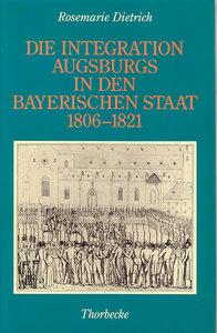 Die Integration Augsburgs in den bayerischen Staat (1806-1821)