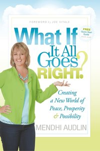 What If It All Goes Right?: Creating a New World of Peace, Prosp