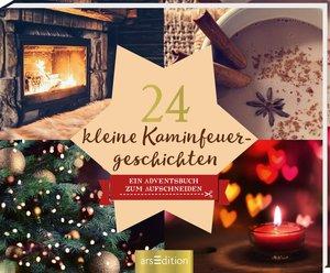 24 kleine Kaminfeuergeschichten - Ein Adventsbuch zum Aufschneid