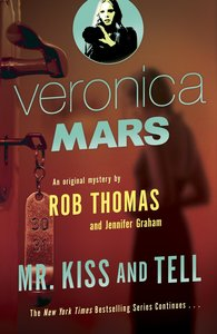 Veronica Mars (2): An Original Mystery by Rob Thomas: Mr. Kiss a