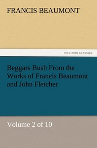 Beggars Bush From the Works of Francis Beaumont and John Fletche