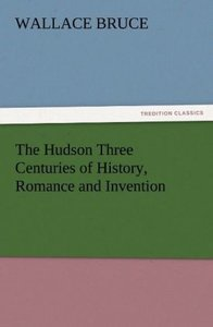 The Hudson Three Centuries of History, Romance and Invention