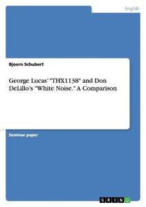 "George Lucas' ""THX1138"" and Don DeLillo's ""White Noise."" A Compa"