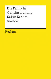 Die Peinliche Gerichtsordnung Kaiser Karls V