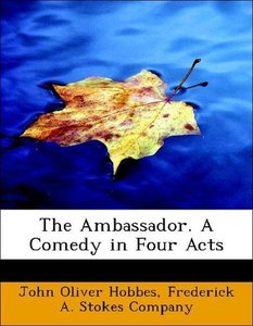 The Ambassador. A Comedy in Four Acts